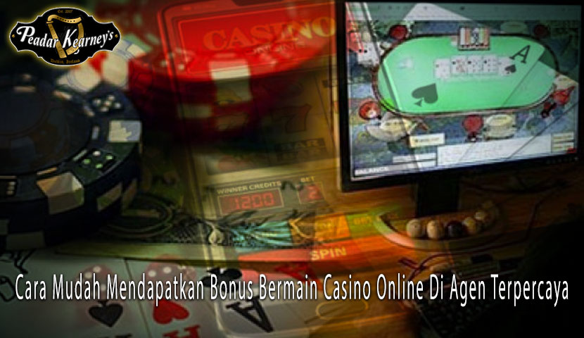 Casino Online - Cara Mudah Mendapatkan Bonus Di Agen Terpercaya